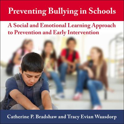 Preventing Bullying in Schools: A Social and Emotional Learning Approach to Prevention and Early Intervention Audiobook, by Catherine P. Bradshaw