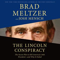 The Lincoln Conspiracy: The Secret Plot to Kill Americas 16th President--and Why It Failed Audiobook, by Brad Meltzer, Josh Mensch