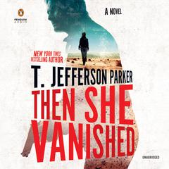 Then She Vanished Audiobook, by T. Jefferson Parker