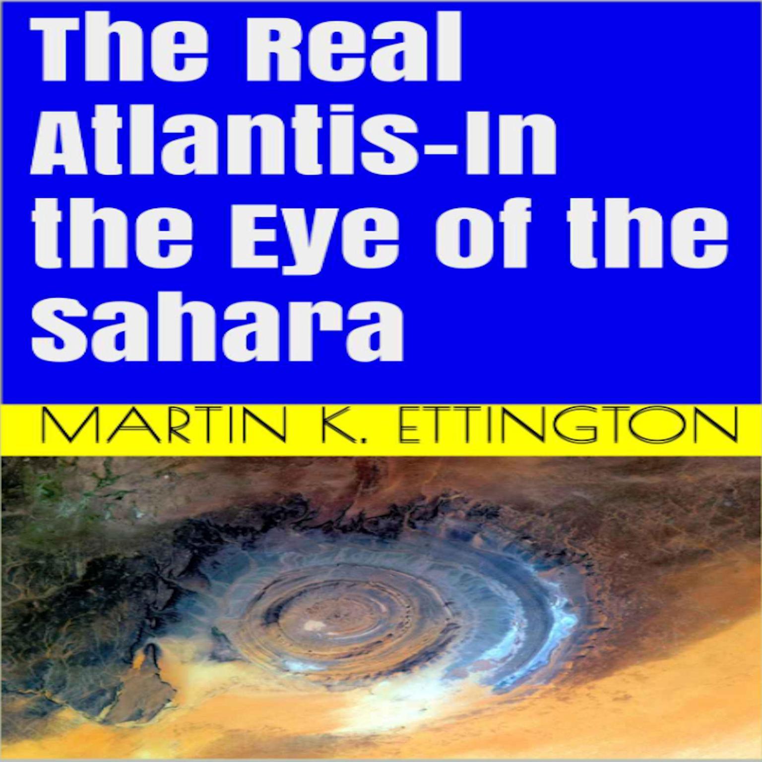 The Real Atlantis-In the Eye of the Sahara Audiobook, by Martin K. Ettington