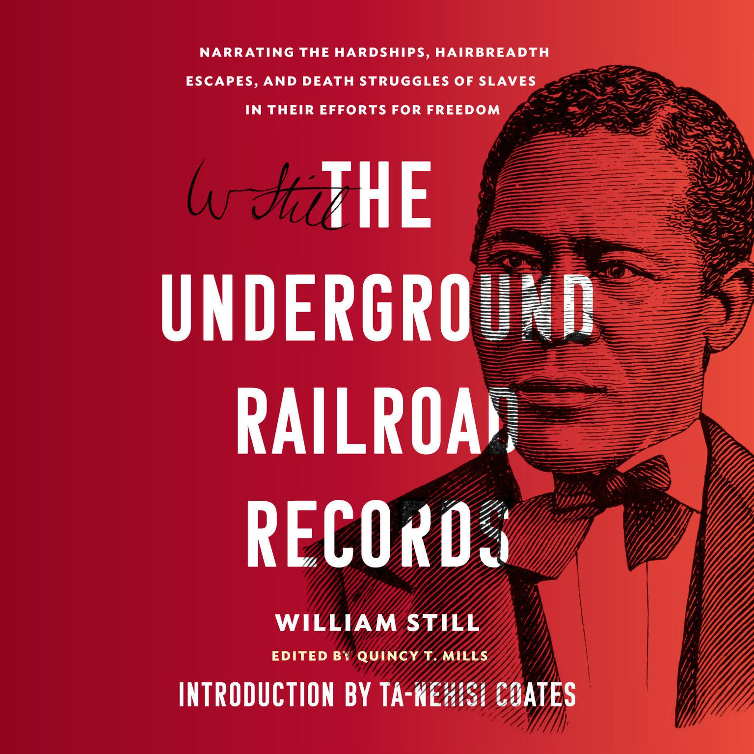The Underground Railroad Records: Narrating the Hardships, Hairbreadth Escapes, and Death Struggles of Slaves in Their Efforts for Freedom Audiobook, by William Still