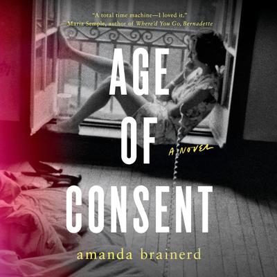 Age of Consent: A Novel Audiobook, by Amanda Brainerd