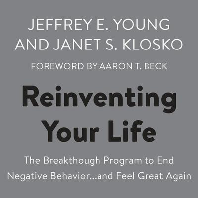 Reinventing Your Life: The Breakthough Program to End Negative Behavior...and Feel Great Again Audiobook, by Jeffrey E. Young