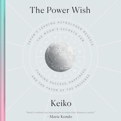 The Power Wish: Japans Leading Astrologer Reveals the Moons Secrets for Finding Success, Happiness, and the Favor of the Universe Audiobook, by Keiko