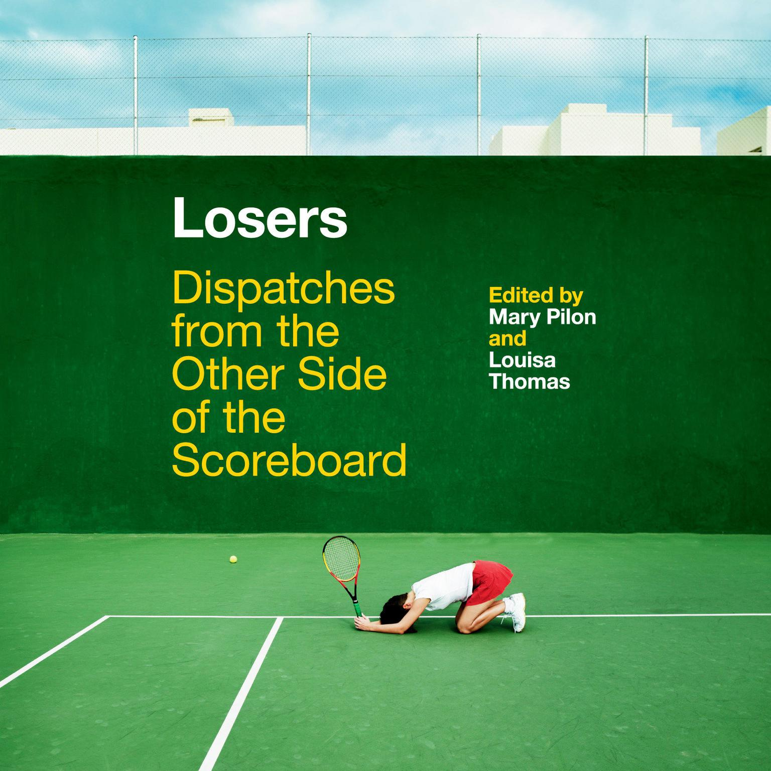 Losers: Dispatches from the Other Side of the Scoreboard Audiobook, by Mary Pilon