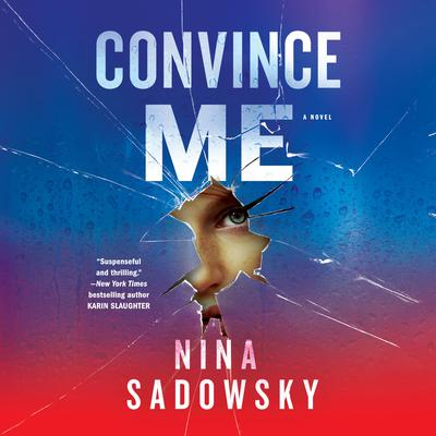 Convince Me: A Novel Audiobook, by Nina Sadowsky