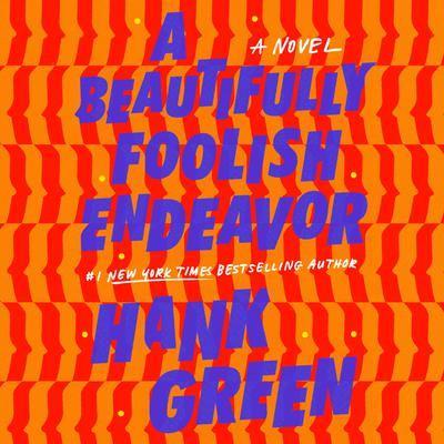 A Beautifully Foolish Endeavor: A Novel Audiobook, by Hank Green