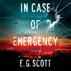 In Case of Emergency: A Novel Audiobook, by E. G. Scott