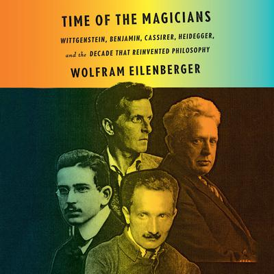 Time of the Magicians: Wittgenstein, Benjamin, Cassirer, Heidegger, and the Decade That Reinvented Phil osophy Audiobook, by
