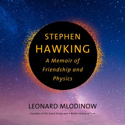 Stephen Hawking: A Memoir of Friendship and Physics Audiobook, by Leonard Mlodinow