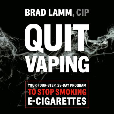 Quit Vaping: Your Four-Step, 28-Day Program to Stop Smoking E-Cigarettes Audiobook, by Brad Lamm