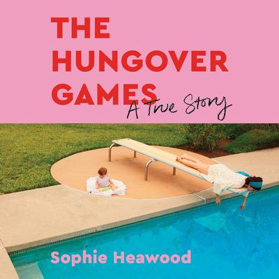 The Hungover Games: A True Story Audiobook, by Sophie Heawood