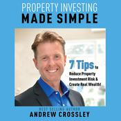 Property Investing Made Simple - 7 Tips to Reduce Investment Property Risk and Create Real Wealth! Audiobook, by Andrew Crossley