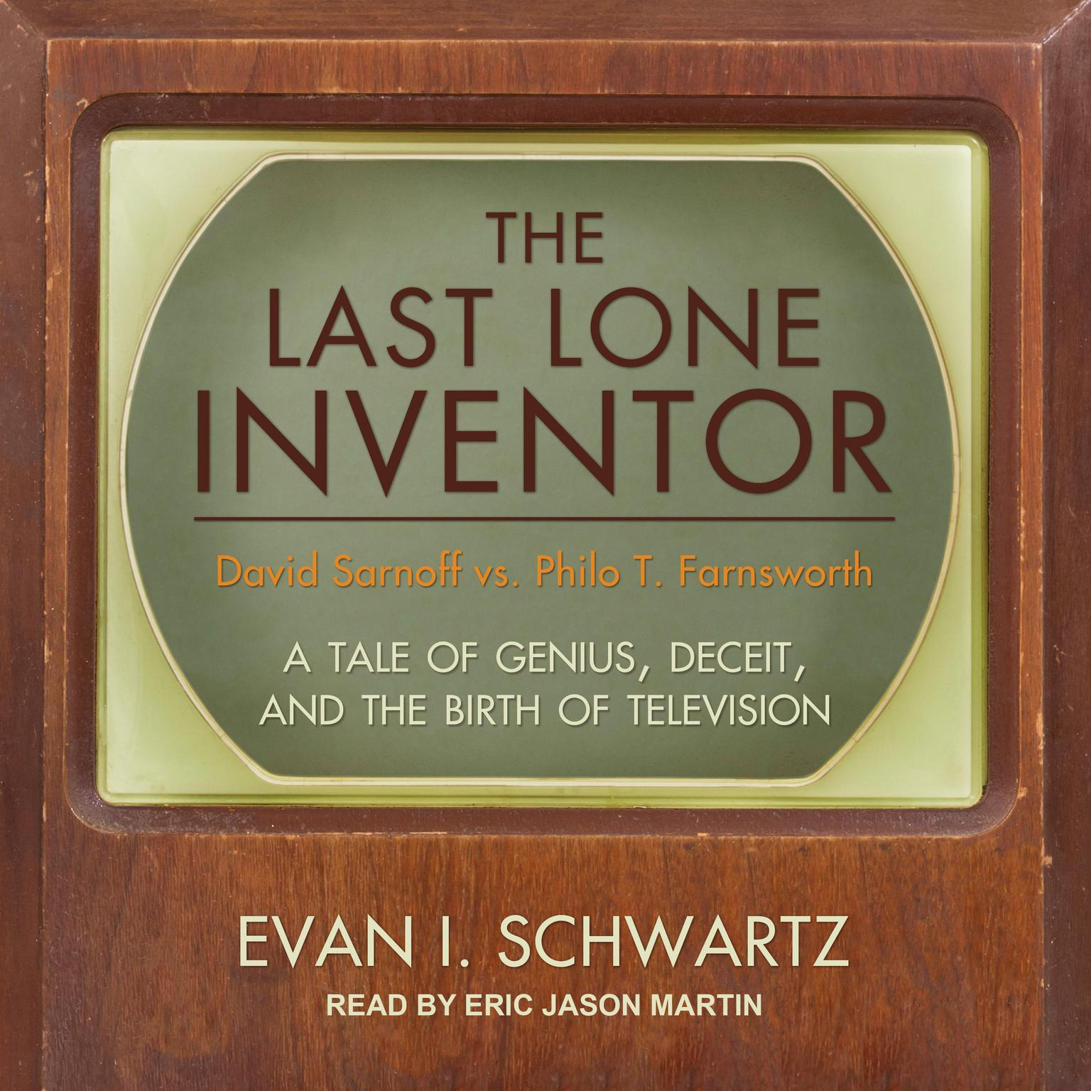 Printable The Last Lone Inventor: A Tale of Genius, Deceit, and the Birth of Television Audiobook Cover Art
