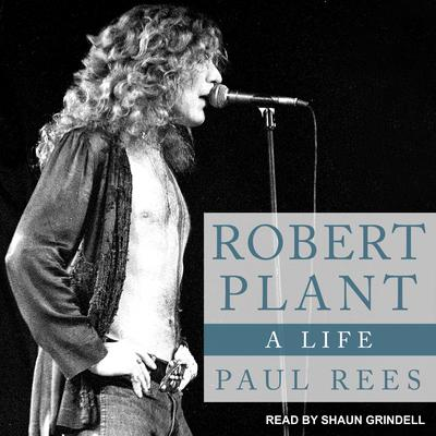 Robert Plant: A Life Audiobook, by