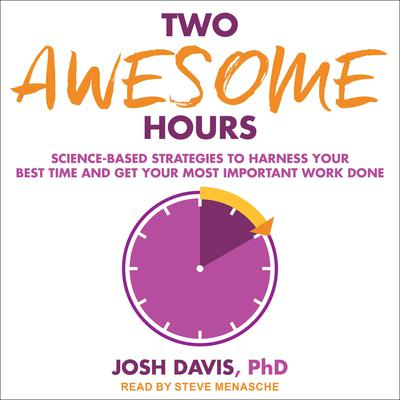 Two Awesome Hours: Science-Based Strategies to Harness Your Best Time and Get Your Most Important Work Done Audiobook, by Josh Davis