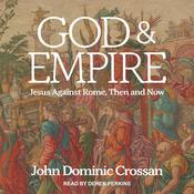 God and Empire: Jesus Against Rome, Then and Now Audiobook, by John Dominic Crossan