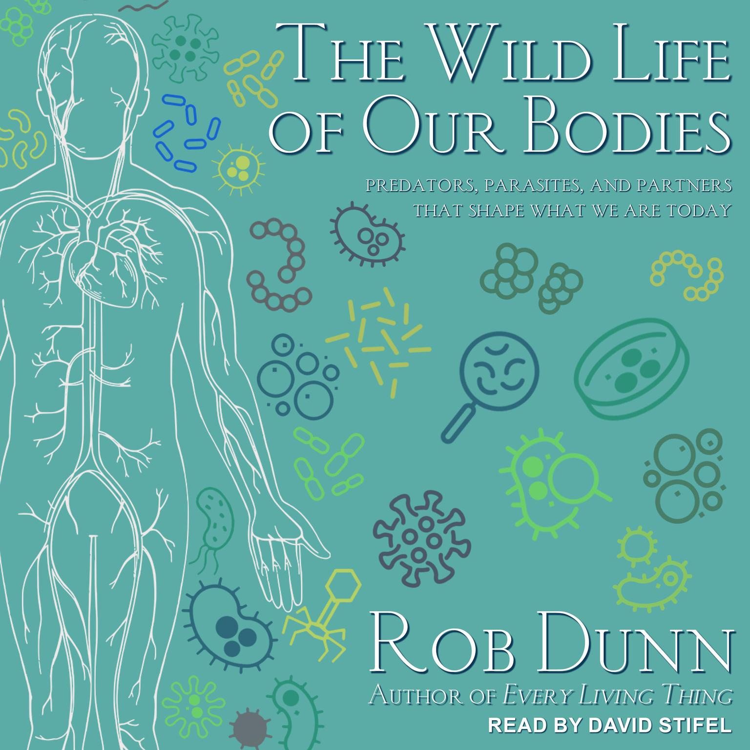 Printable The Wild Life of Our Bodies: Predators, Parasites, and Partners That Shape Who We Are Today Audiobook Cover Art