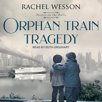 Orphan Train Tragedy Audiobook, by Rachel Wesson
