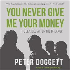 You Never Give Me Your Money: The Beatles After the Breakup Audiobook, by Peter Doggett