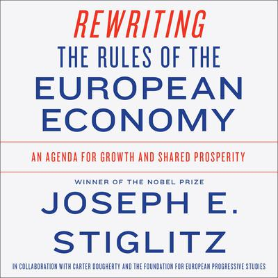 Rewriting the Rules of the European Economy: An Agenda for Growth and Shared Prosperity Audiobook, by Joseph E. Stiglitz