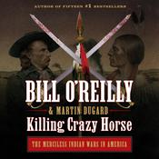 Killing Crazy Horse: The Merciless Indian Wars in America Audiobook, by Bill O'Reilly