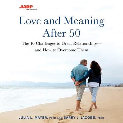 AARP Love and Meaning After 50: The 10 Challenges to Great Relationships—and How to Overcome Them Audiobook, by Barry J. Jacobs