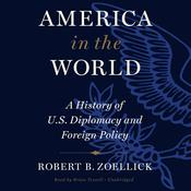 America In The World: A History of U.S. Diplomacy and Foreign Policy Audiobook, by Robert B. Zoellick