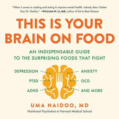 This Is Your Brain on Food: An Indispensable Guide to the Surprising Foods that Fight Depression, Anxiety, PTSD, OCD, ADHD, and More Audiobook, by Uma Naidoo