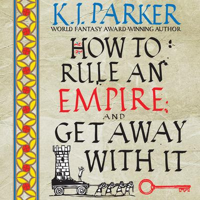 How to Rule an Empire and Get Away with It Audiobook, by K. J. Parker