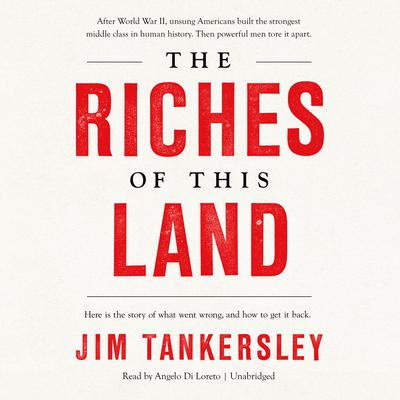 The Riches of This Land: The Untold, True Story of America's Middle Class Audiobook, by