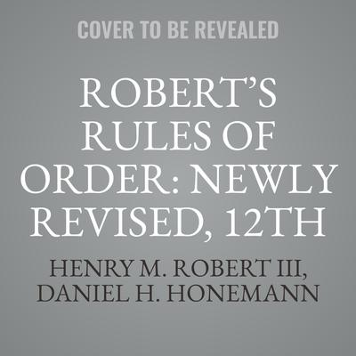 Robert's Rules Of Order: Newly Revised, 12th Edition Audiobook, by Henry M. Robert