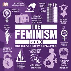 The Feminism Book: Big Ideas Simply Explained Audiobook, by D K