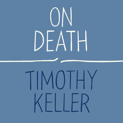 On Death Audiobook, by Timothy Keller