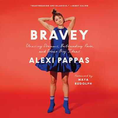 Bravey: Chasing Dreams, Befriending Pain, and Other Big Ideas Audiobook, by Alexi Pappas