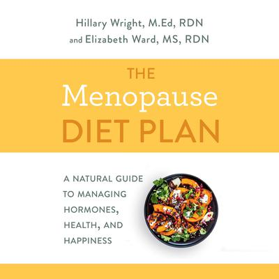 The Menopause Diet Plan: A Natural Guide to Managing Hormones, Health, and Happiness Audiobook, by