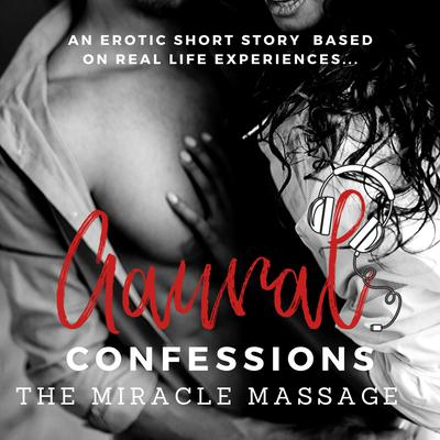 The Miracle Massage: An Erotic True Confession Audiobook, by
