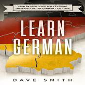 Learn German: Step by Step Guide For Learning The Basics of The German Language Audiobook, by Dave Smith