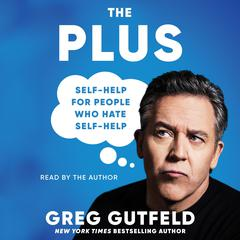 The Plus: Self-Help for People Who Hate Self-Help Audiobook, by Greg Gutfeld
