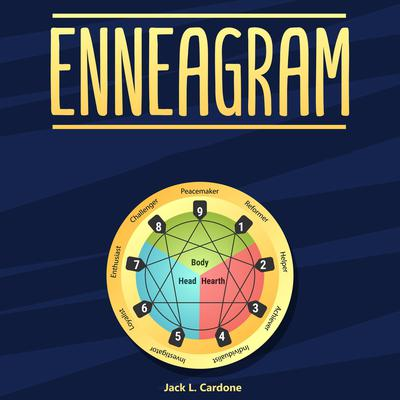 Enneagram: A Complete Guide to Test and Discover 9 Personality Types, Develop Healthy Relationships, Grow Your Self-Awareness: A Complete Guide to Test and Discover 9 Personality Types, Develop Healthy Relationships, Grow Your Self-Awareness Audiobook, by Jack L. Cardone