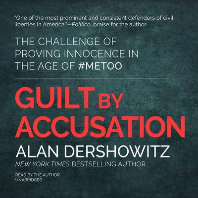 Guilt by Accusation: The Challenge of Proving Innocence in the Age of #MeToo Audiobook, by Alan Dershowitz
