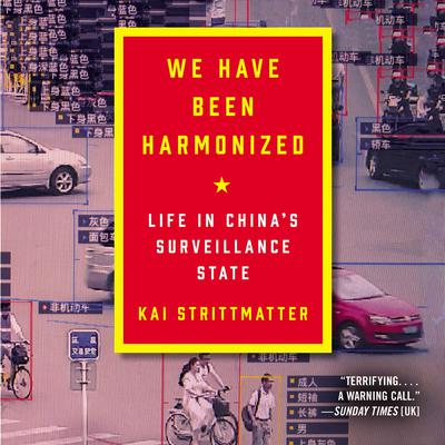 We Have Been Harmonized: Life in Chinas Surveillance State Audiobook, by