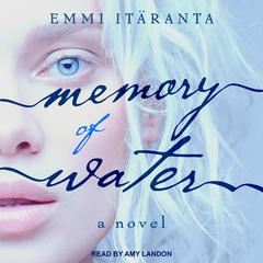 Memory of Water: A Novel Audiobook, by Emmi Itaranta