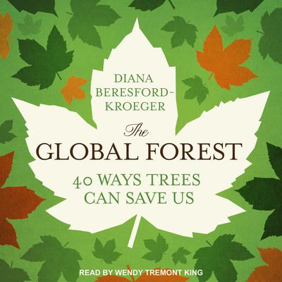 The Global Forest: Forty Ways Trees Can Save Us Audiobook, by Diana Beresford-Kroeger
