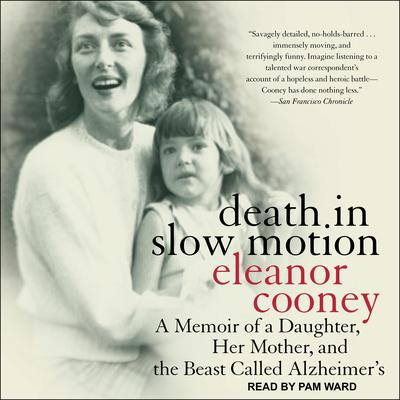 Death in Slow Motion: A Memoir of a Daughter, Her Mother, and the Beast Called Alzheimers Audiobook, by Eleanor Cooney