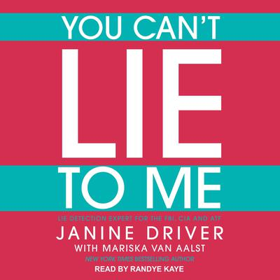 You Can't Lie to Me: The Revolutionary Program to Supercharge Your Inner Lie Detector and Get to the Truth Audiobook, by Janine Driver