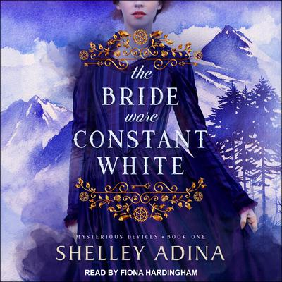 The Bride Wore Constant White: Mysterious Devices 1 Audiobook, by Shelley Adina