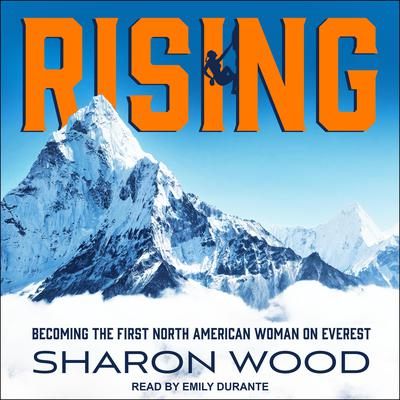 Rising: Becoming the First North American Woman on Everest Audiobook, by Sharon Wood