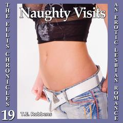 Naughty Visits: An Erotic Lesbian Romance Audiobook, by T.E. Robbens