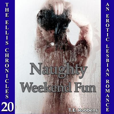 Naughty Weekend Fun: An Erotic Lesbian Romance Audiobook, by T.E. Robbens